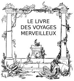 Le livre des voyages merveilleux. Source : http://data.abuledu.org/URI/53edf27d-le-livre-des-voyages-merveilleux