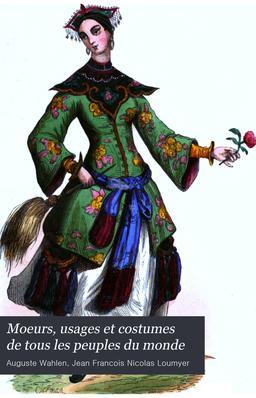 Moeurs, usages et costumes de tous les peuples du monde. Source : http://data.abuledu.org/URI/54bc143c-moeurs-usages-et-costumes-de-tous-les-peuples-du-monde