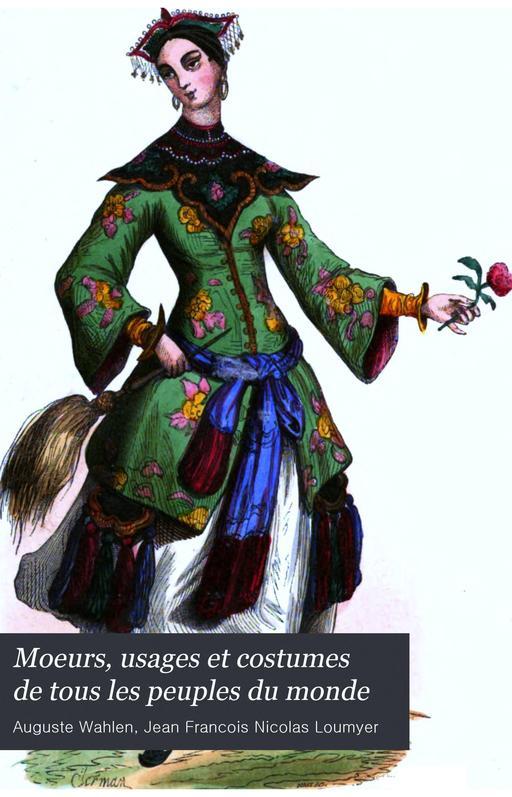 Moeurs, usages et costumes de tous les peuples du monde